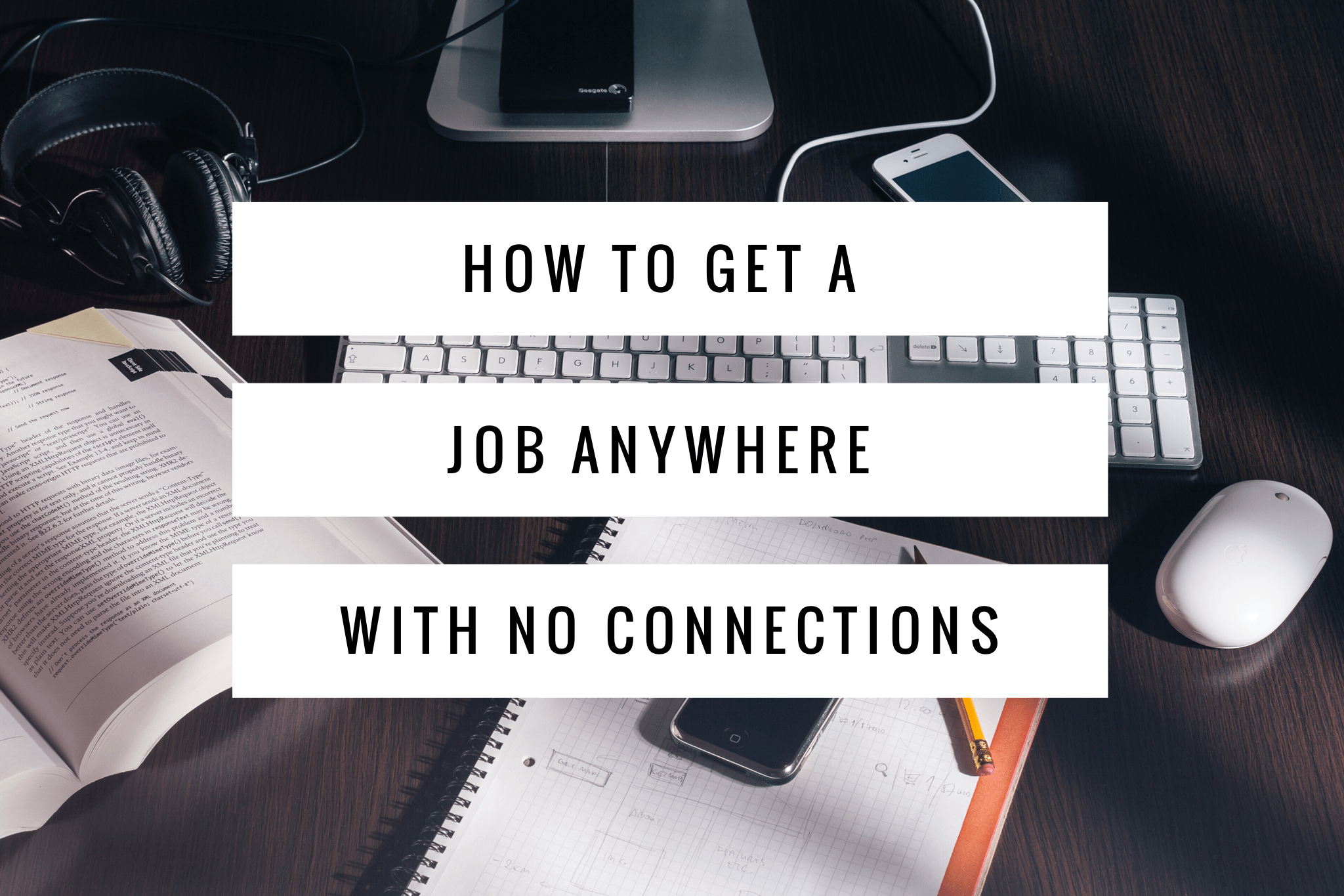 How to Get a Job Without Connections - Cultivated Culture